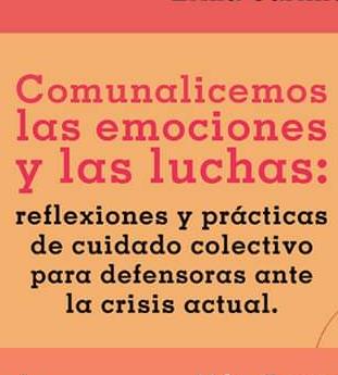 Comunalicemos las emociones y las luchas: reflexiones y prácticas de cuidado colectivo para defensoras ante la crisis actual